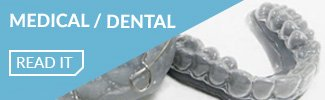 3d printing needs medical dental